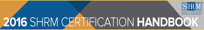 2016 SHRM Certification Handbook